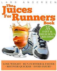 Juices for Runners: Juicer Recipes, Diet and Nutrition Plan to Support Optimal Health, Weight Loss and Peformance Whilst Running and Joggi
