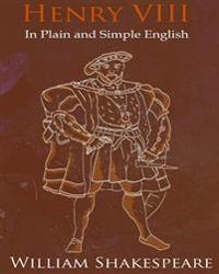 King Henry VIII in Plain and Simple English: A Modern Translation and the Original Version