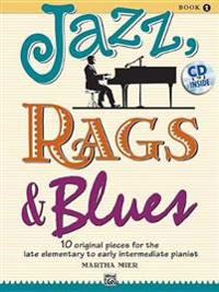 Jazz, Rags & Blues, Book 1: 10 Original Pieces for the Late Elementary to Early Intermediate Pianist [With CD (Audio)]