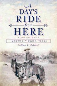 A Day's Ride from Here Volume 1: Mountain Home, Texas