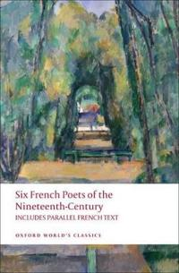 Six French Poets of the Nineteenth Century: Lamartine, Hugo, Baudelaire, Verlaine, Rimbaud, Mallarme