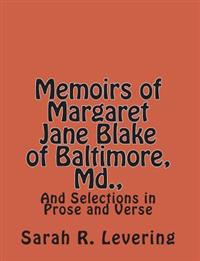 Memoirs of Margaret Jane Blake of Baltimore, MD.,: And Selections in Prose and Verse