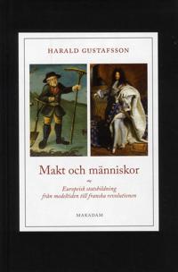 Makt och människor : europeisk statsbildning från medeltiden till franska revolutionen