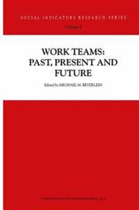 Work Teams: Past, Present and Future