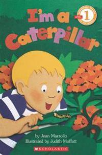Scholastic Reader Level 1: I'm a Caterpillar
