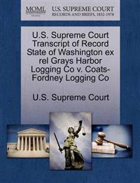 U.S. Supreme Court Transcript of Record State of Washington Ex Rel Grays Harbor Logging Co V. Coats-Fordney Logging Co