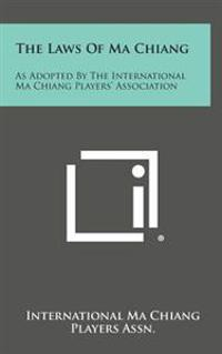 The Laws of Ma Chiang: As Adopted by the International Ma Chiang Players' Association