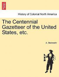 The Centennial Gazetteer of the United States, Etc.