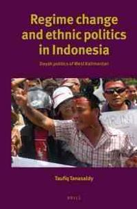 Regime Change and Ethnic Politics in Indonesia: Dayak Politics of West Kalimantan
