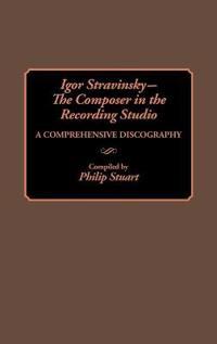 Igor Stravinsky -- The Composer in the Recording Studio