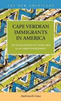 Cape Verdean Immigrants in America: The Socialization of Young Men in an Urban Environment