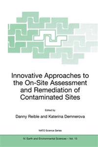 Innovative Approaches to the On-Site Assessment and Remediation of Contaminated Sites