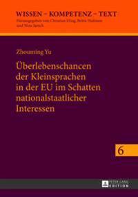 Ueberlebenschancen Der Kleinsprachen in Der Eu Im Schatten Nationalstaatlicher Interessen: Identitaetskonstruktionen Von Kulturakteuren in Europaeisch