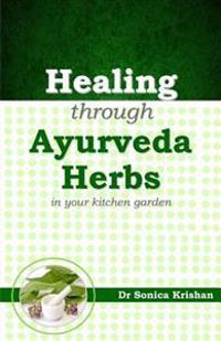 Healing Through Ayurveda Herbs: In Your Kitchen Garden