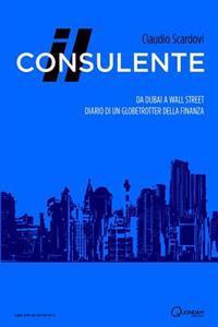 Il Consulente: Da Dubai a Wall Street: Diario Di Un Globetrotter Della Finanza