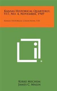 Kansas Historical Quarterly, V17, No. 4, November, 1949: Kansas Historical Collections, V34