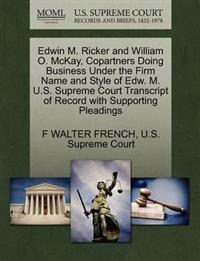 Edwin M. Ricker and William O. McKay, Copartners Doing Business Under the Firm Name and Style of Edw. M. U.S. Supreme Court Transcript of Record with Supporting Pleadings