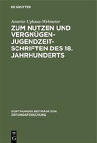 Zum Nutzen Und Vergn gen - Jugendzeitschriften Des 18. Jahrhunderts