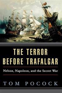 The Terror Before Trafalgar: Nelson, Napoleon, and the Secret War