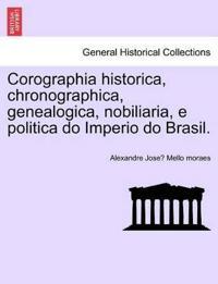 Corographia Historica, Chronographica, Genealogica, Nobiliaria, E Politica Do Imperio Do Brasil.