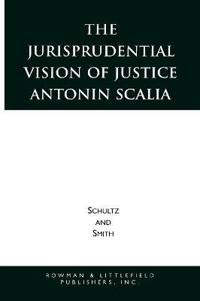 The Jurisprudential Vision of Justice Antonin Scalia
