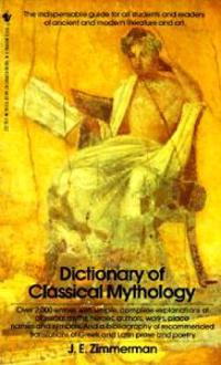 The Dictionary of Classical Mythology: The Indispensable Guide for All Students and Readers of Ancient and Modern Literature and Art