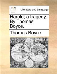 Harold; A Tragedy. by Thomas Boyce.