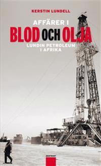 Affärer i blod och olja : Lundin Petroleum i Afrika