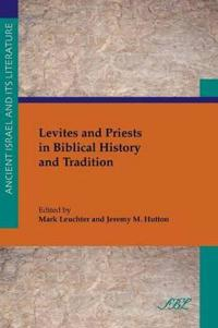 Levites and Priests in Biblical History and Tradition