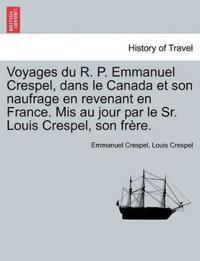 Voyages Du R. P. Emmanuel Crespel, Dans Le Canada Et Son Naufrage En Revenant En France. MIS Au Jour Par Le Sr. Louis Crespel, Son Frere.