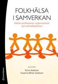 Folkhälsa i samverkan : mellan professioner, organisationer och samhällssektorer