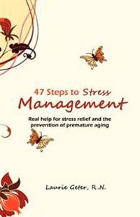 47 Steps to Stress Management: Real Help for Stress Relief and the Prevention of Premature Aging