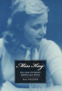 Miss Kay : en ung kvinnas märkliga resa