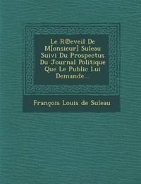 Le R Eveil de M[onsieur] Suleau Suivi Du Prospectus Du Journal Politique Que Le Public Lui Demande...
