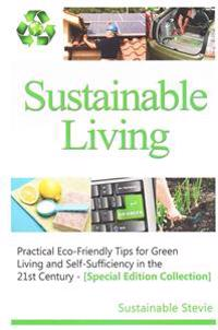 Sustainable Living -: Practical Eco-Friendly Tips for Green Living and Self-Sufficiency in the 21st Century - [Special Edition Collection]