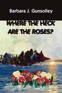 Where the Heck Are the Roses?
