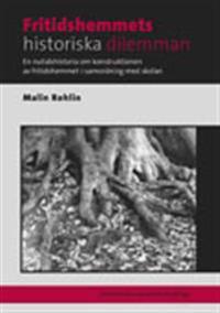 Fritidshemmets historiska dilemman : en nutidshistoria om konstruktionen av fritidshemmet i samordning med skolan