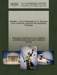 Schaller V. City of Philadelphia U.S. Supreme Court Transcript of Record with Supporting Pleadings