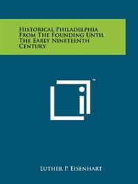 Historical Philadelphia from the Founding Until the Early Nineteenth Century