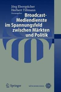 Broadcast-Mediendienste Im Spannungsfeld Zwischen Markten Und Politik