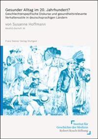 Gesunder Alltag Im 20. Jahrhundert?: Geschlechterspezifische Diskurse Und Gesundheitsrelevante Verhaltensstile in Deutschsprachigen Landern