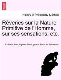 R Veries Sur La Nature Primitive de L'Homme, Sur Ses Sensations, Etc.