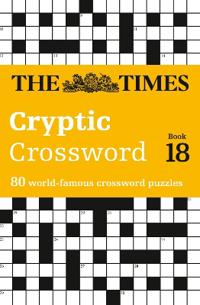 Times Cryptic Crossword Book 18: 80 of the World's Most Famous Crossword Puzzles
