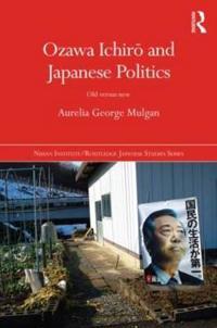 Ozawa Ichiro and Japanese Politics