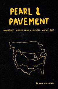 Pearl & Pavement: Unwashed America from a Musical Chool Bus