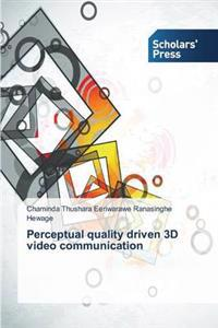 Perceptual Quality Driven 3D Video Communication