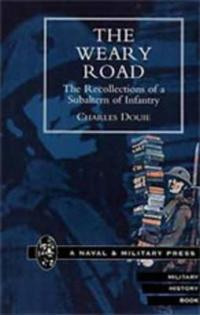 Weary Road. the Recollections of a Subaltern of Infantry