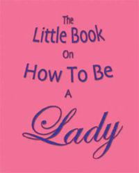 Little Book on How to be a Lady