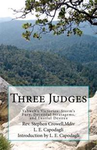 Three Judges: Yahweh's Victories: Storm's Fury, Deceitful Strategems, and Lustful Desires