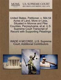 United States, Petitioner, V. 564.54 Acres of Land, More or Less, Situated in Monroe and Pike Counties, Pennsylvania, et al. U.S. Supreme Court Transcript of Record with Supporting Pleadings